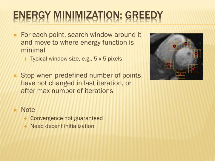 For each point, search window around it and move to where energy function is minimal