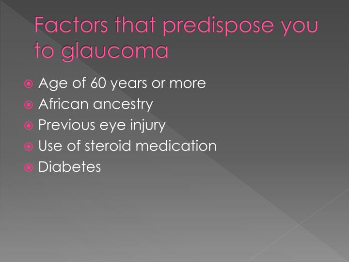 Factors that predispose you to glaucoma