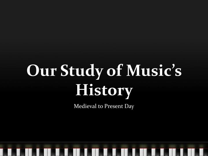 our study of music s history n.