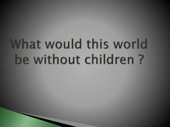 What would this world