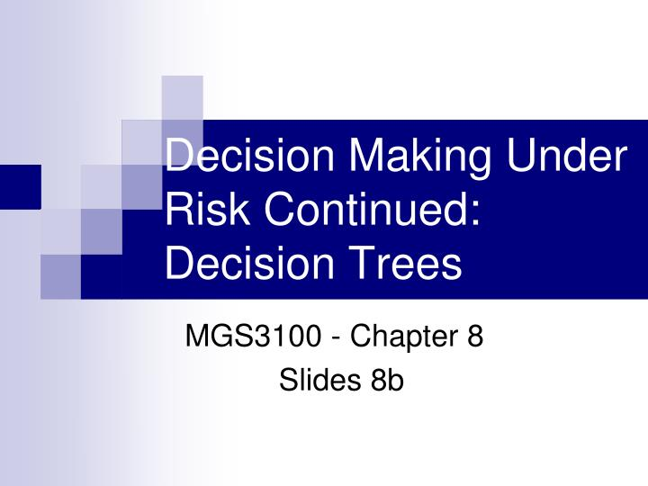 decision making under risk continued decision trees n.