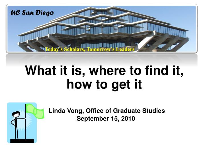 what it is where to find it how to get it linda vong office of graduate studies september 15 2010 n.