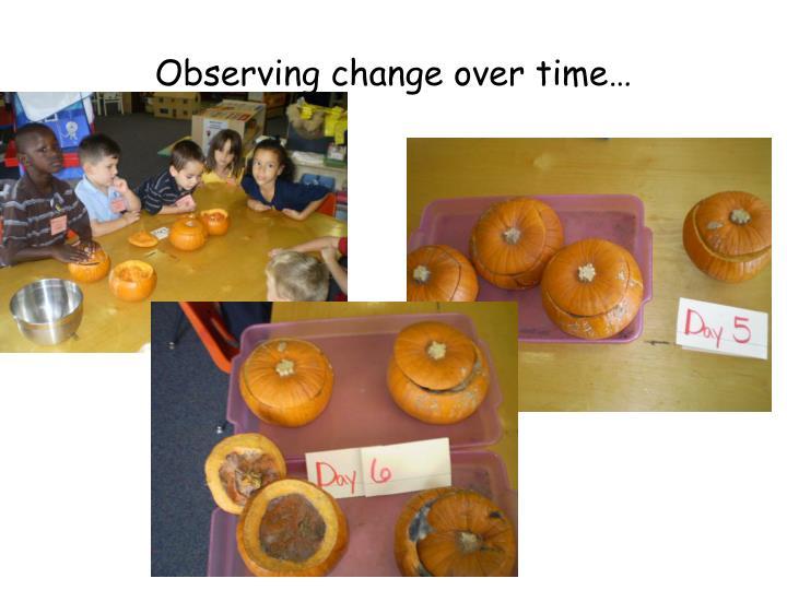 Observing change over time…