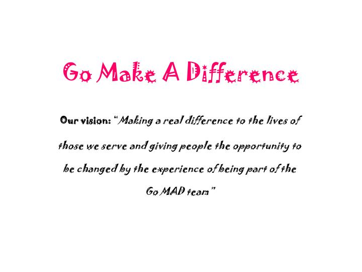 go make a difference n.