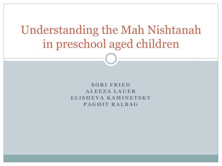 understanding the mah nishtanah in preschool aged children n.