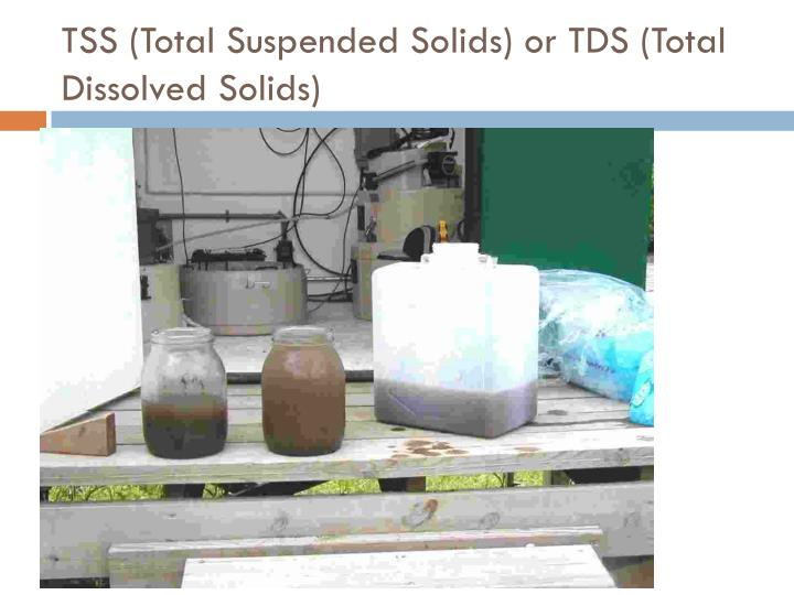 TSS (Total Suspended Solids) or TDS (Total Dissolved Solids)