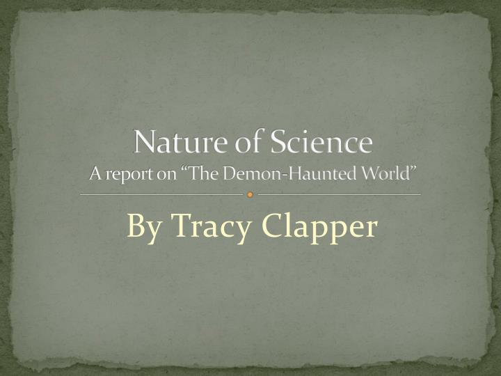 Nature of science a report on the demon haunted world