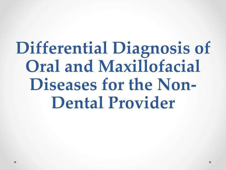 differential diagnosis of oral and maxillofacial diseases for the non dental provider n.