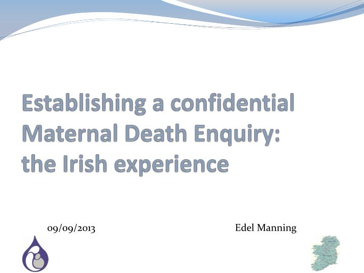 establishing a confidential maternal death enquiry the irish experience n.