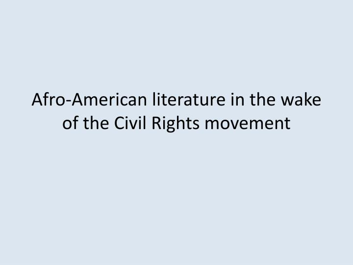afro american literature in the wake of the civil rights movement n.