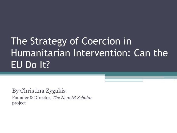 the strategy of coercion in humanitarian intervention can the eu do it n.