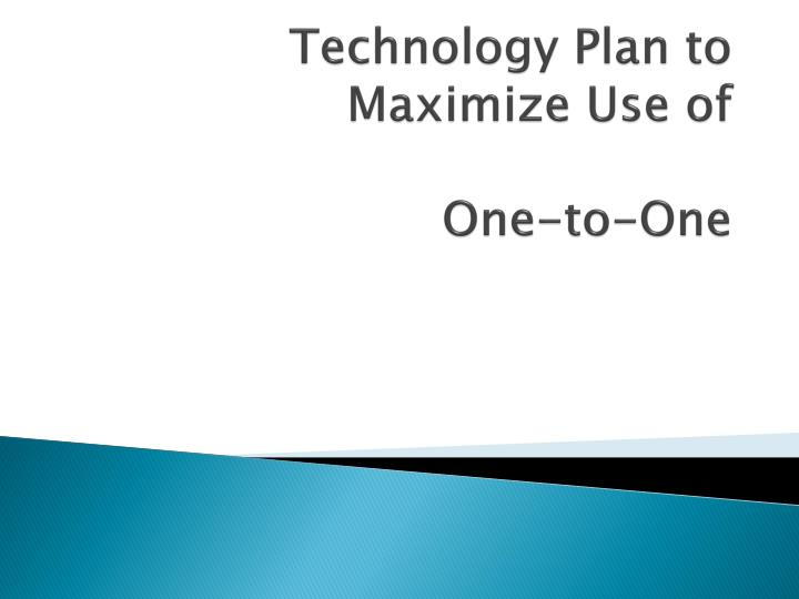 technology plan to maximize use of one to one n.