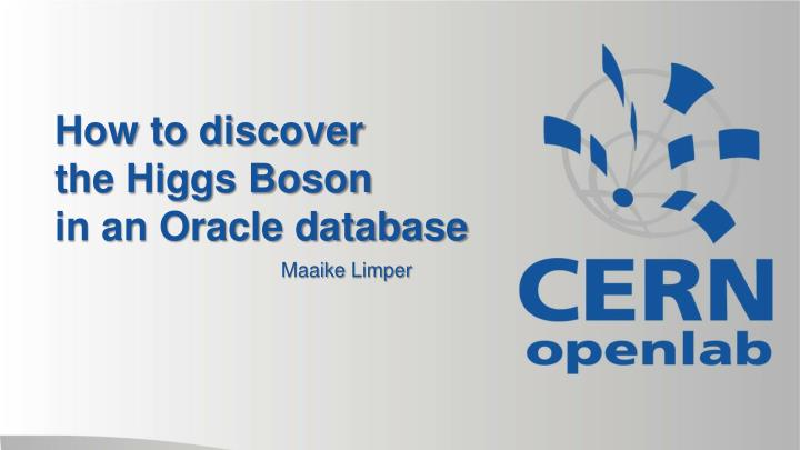 how to discover the higgs boson in an oracle database n.