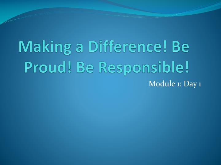 making a difference be proud be responsible n.