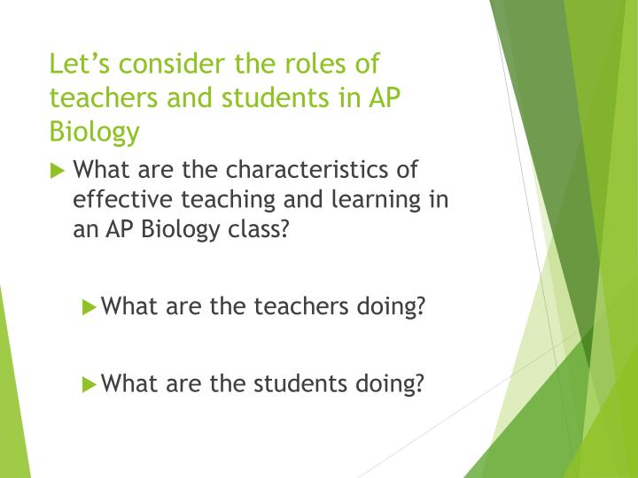 Let's consider the roles of teachers and students in AP Biology