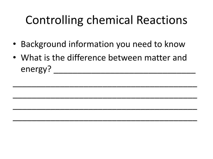 controlling chemical reactions n.
