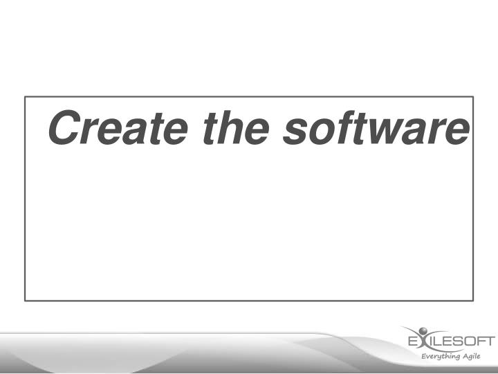 Create the software