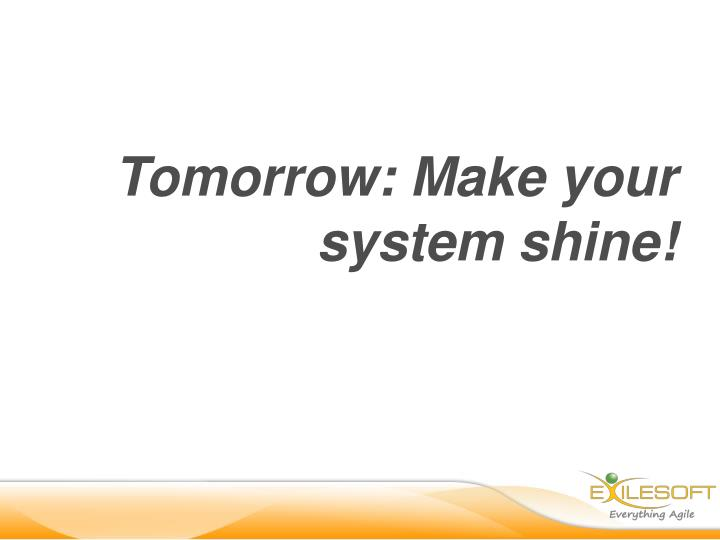 Tomorrow: Make your system shine!