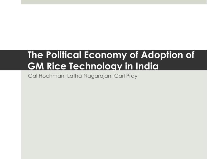 the political economy of adoption of gm rice technology in india n.
