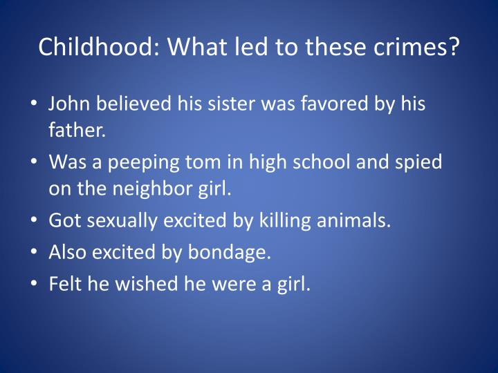 Childhood what led to these crimes