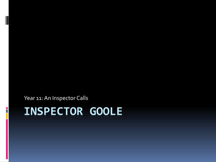 discuss the presentation of inspector goole Birling (what inspector goole is trying to get rid of) this represents that something needs to change in society else attitudes of snobbery and traditionalism will continue to be passed down the generation.