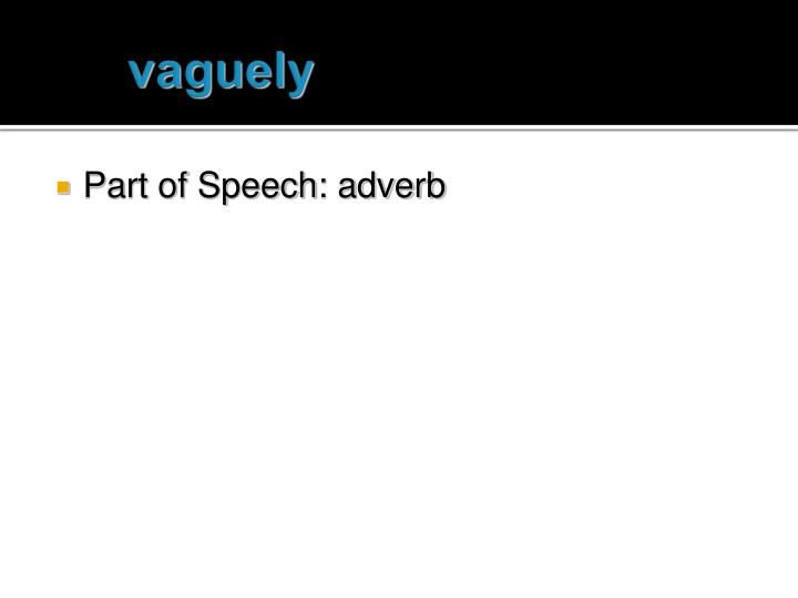 vaguely