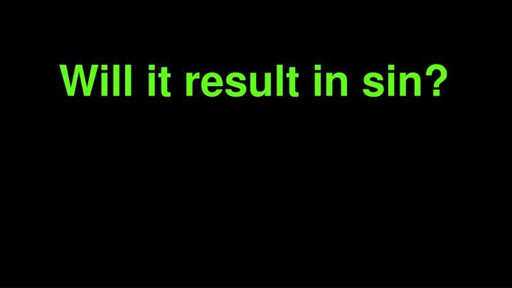 Will it result in sin?