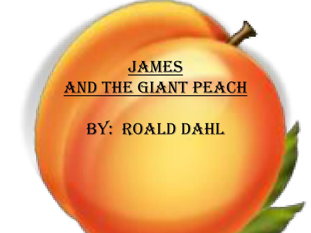 Ppt James And The Giant Peach By Roald Dahl Powerpoint
