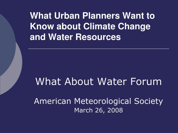 what urban planners want to know about climate change and water resources n.