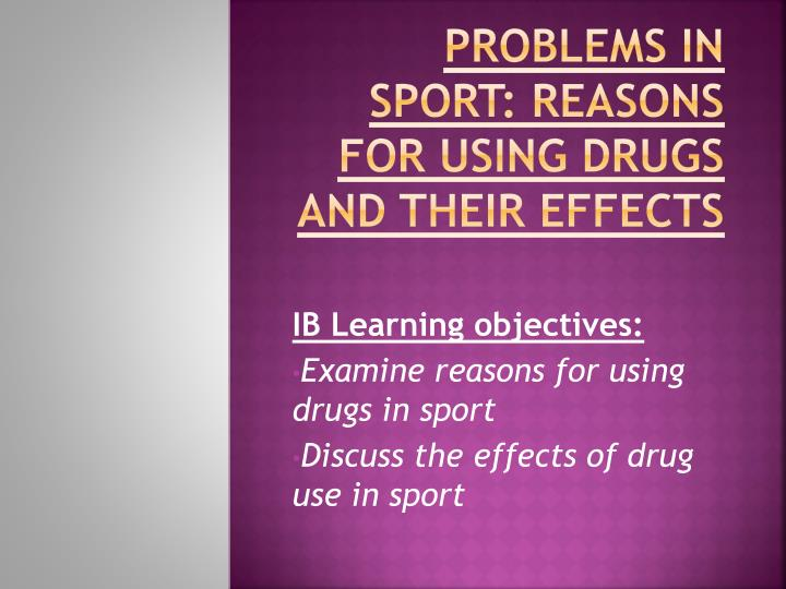 problems in sport reasons for using drugs and their effects n.