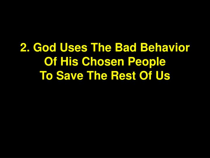 2. God Uses The Bad Behavior Of His Chosen People
