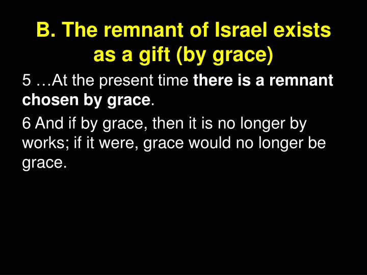 B. The remnant of Israel exists