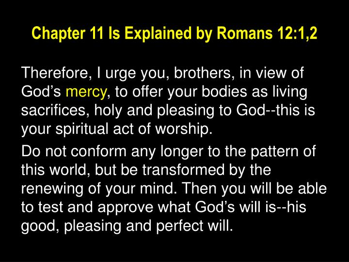 Chapter 11 is explained by romans 12 1 2