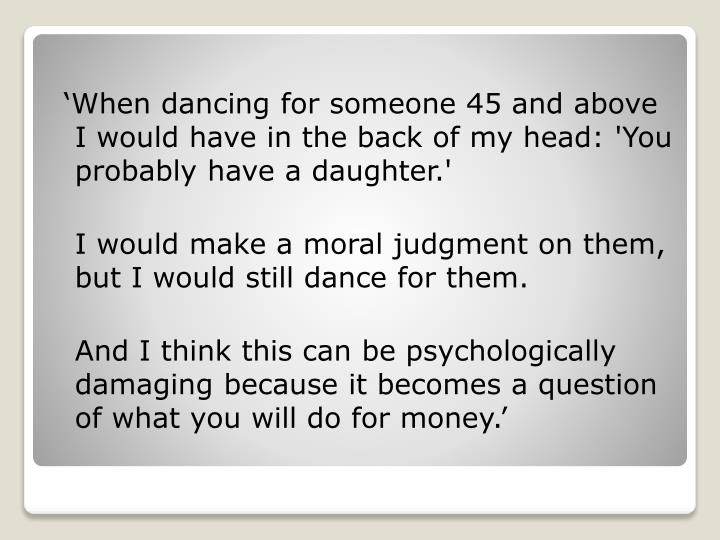 'When dancing for someone 45 and above I would have in the back of my head: 'You probably have a daughter.'