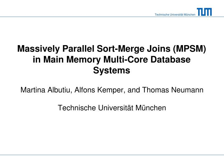 Massively parallel sort merge joins mpsm in main memory multi core database systems
