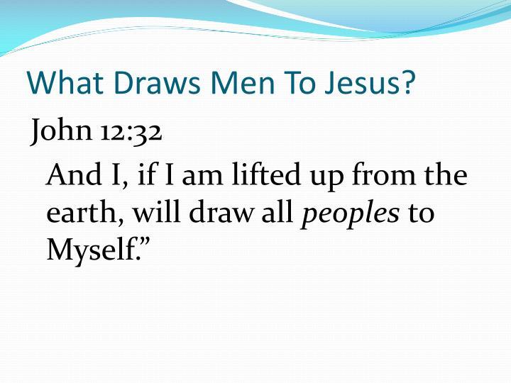 What draws men to jesus1
