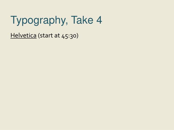 Typography, Take 4