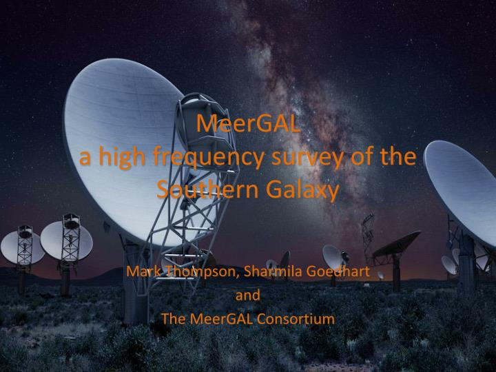 meergal a high frequency survey of the southern galaxy n.