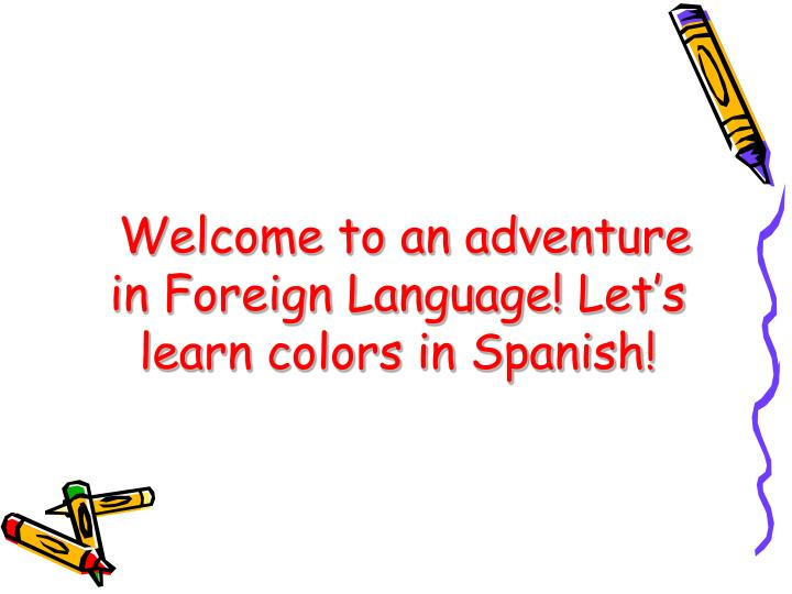 welcome to an adventure in foreign language let s learn colors in spanish n.