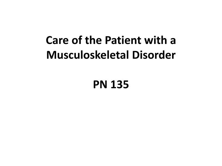 care of the patient with a musculoskeletal disorder pn 135 n.
