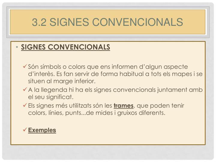 3.2 SIGNES CONVENCIONALS