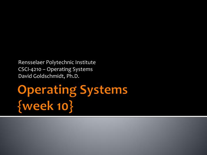 Rensselaer polytechnic institute csci 4210 operating systems david goldschmidt ph d