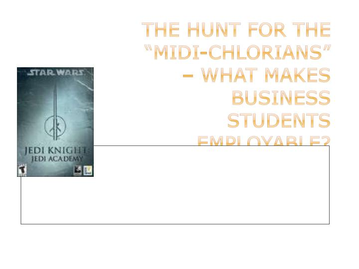 the hunt for the midi chlorians what makes business students employable n.
