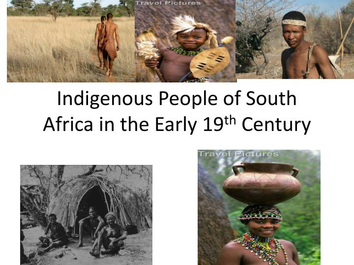 indigenous people of south africa in the early 19 th century n.
