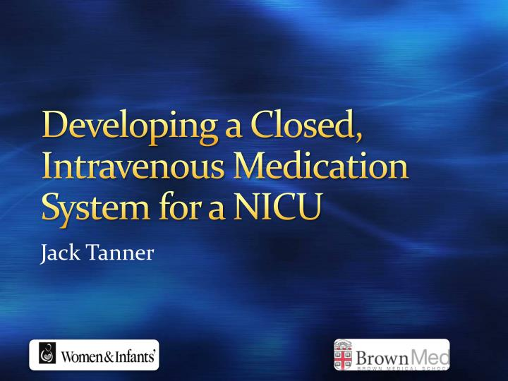 developing a closed intravenous medication system for a nicu n.