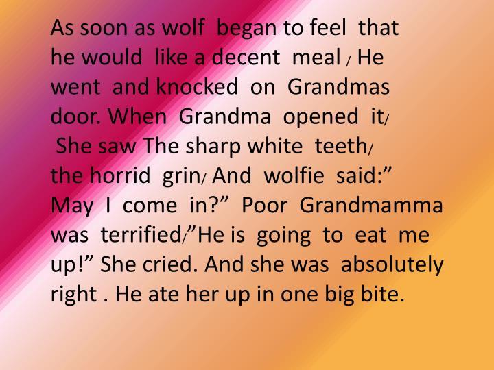 As soon as wolf  began to feel  that