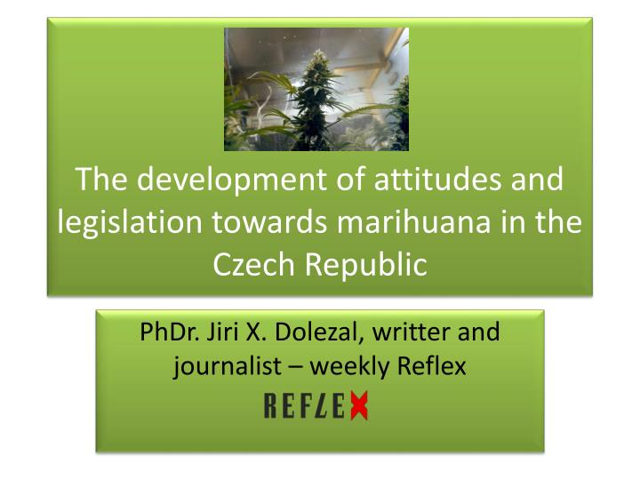 the development of attitudes and legislation towards marihuana in the czech republic n.