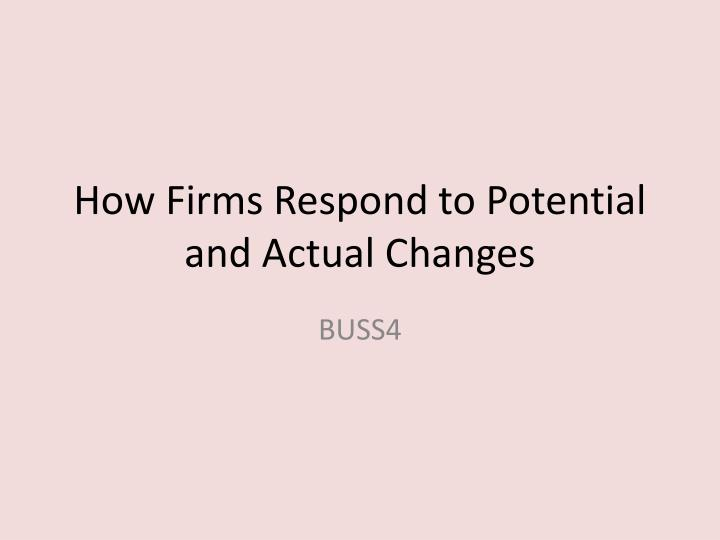 how firms respond to potential and actual changes n.