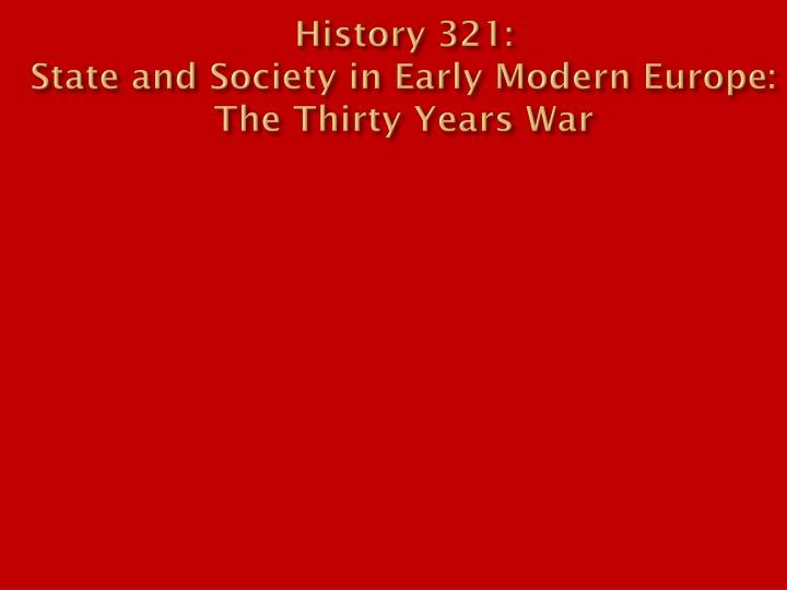 history 321 state and society in early modern europe the thirty years war n.
