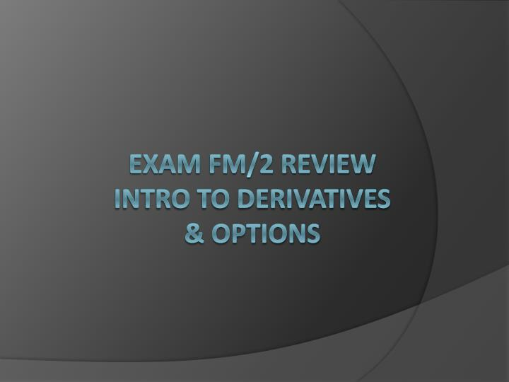 exam fm 2 review intro to derivatives options n.